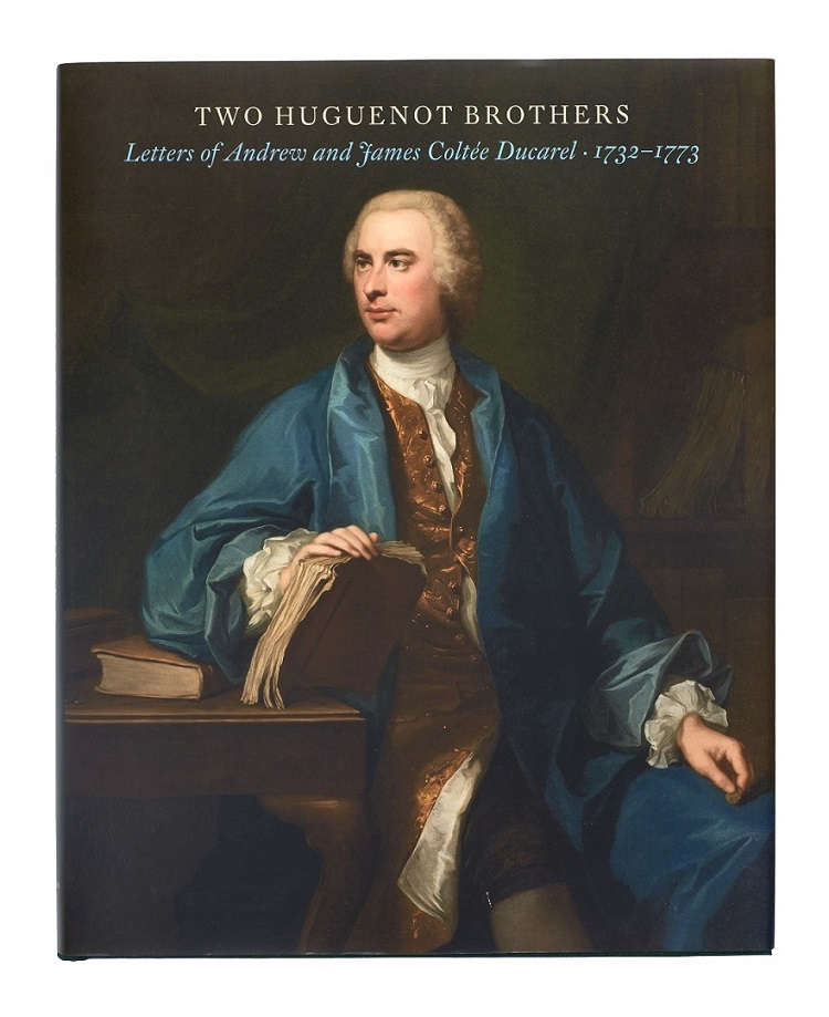 Two Huguenot Brothers: Letters of Andrew and James Coltée Ducarel 1732-1773.