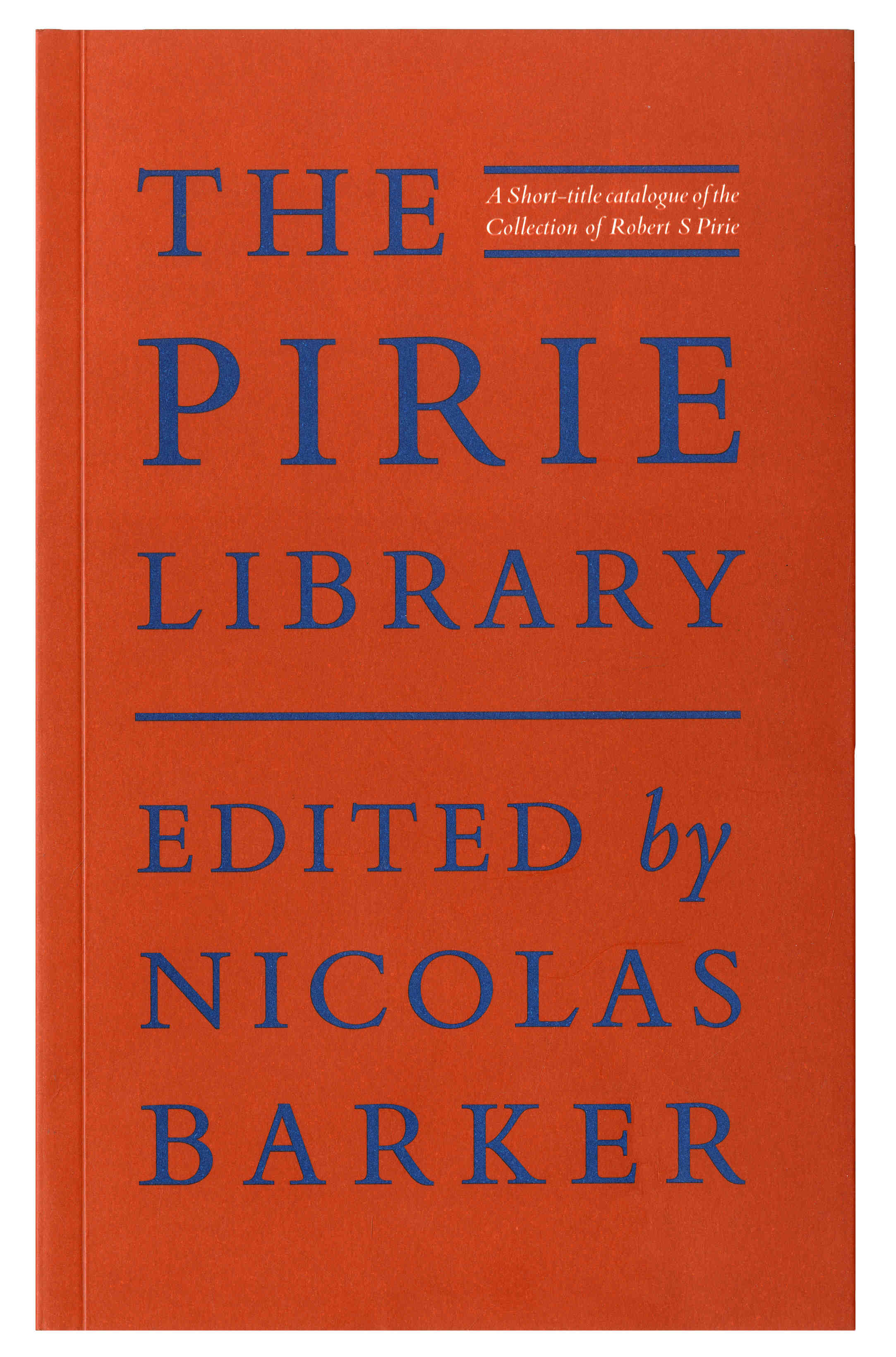 The Pirie Library. A Short-Title Catalogue of the Collection of Robert S Pirie.